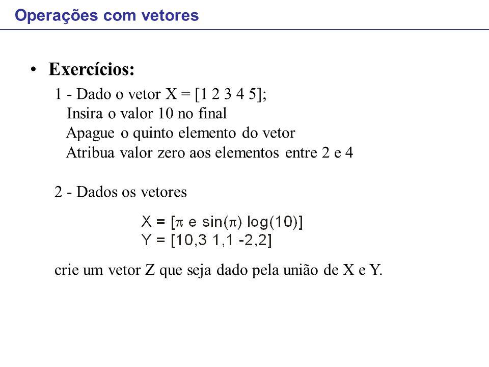 Exercícios: Operações com vetores 1 - Dado o vetor X = [1 2 3 4 5];